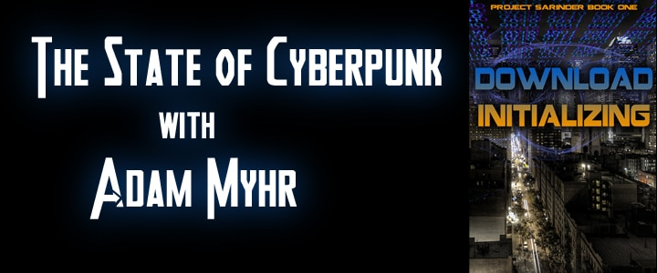 The State of Cyberpunk – Adam Myhr