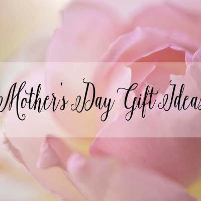 Friday Favorites – Mother's Day Gift Ideas