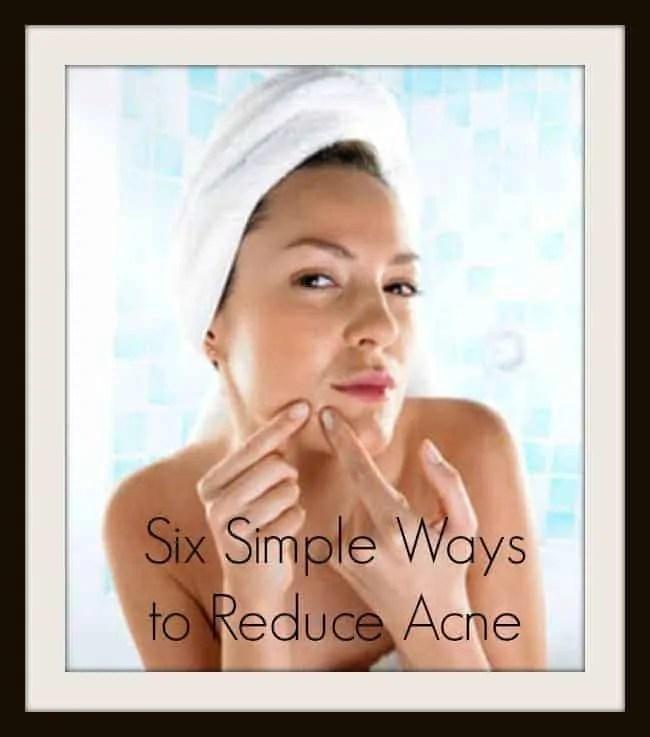 six simple ways to reduce acne