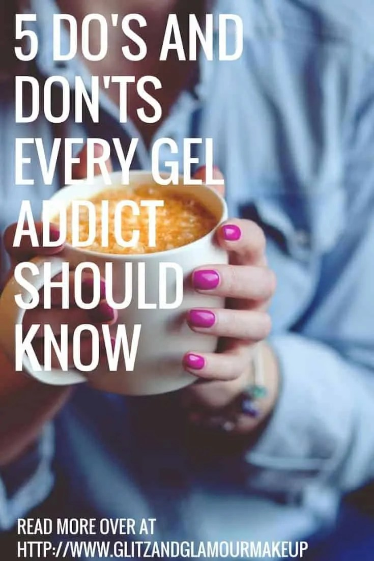 5 do's and don'ts every gel addict should know