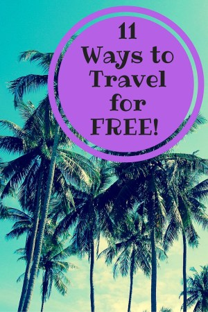 11 Ways to Travel for FREE!