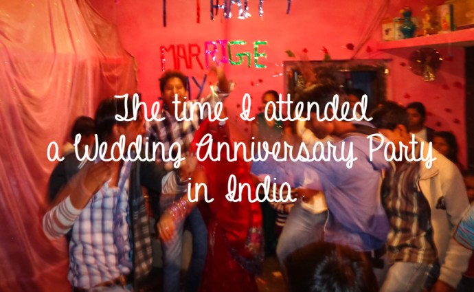 The Time I Attended A Wedding Anniversary Party In India Global Gallivanting Travel Blog