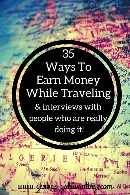 35 Ways to Ear Money While Traveling including Tips and Interviews with people who are really doing it!
