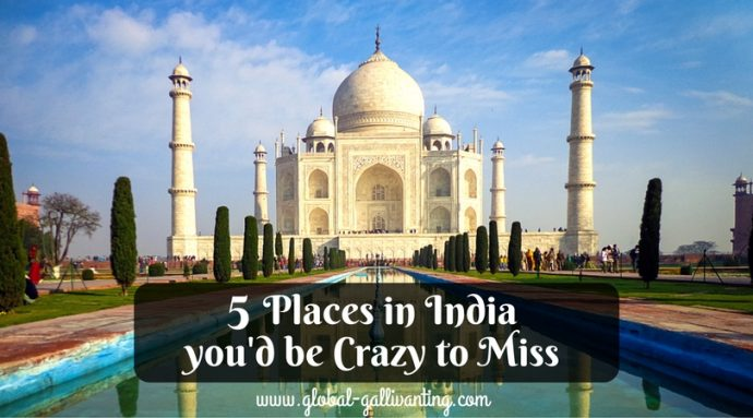 Top 5 Absolute Best Places to Visit in India   Global Gallivanting     Top 5 Absolute Best Places to Visit in India