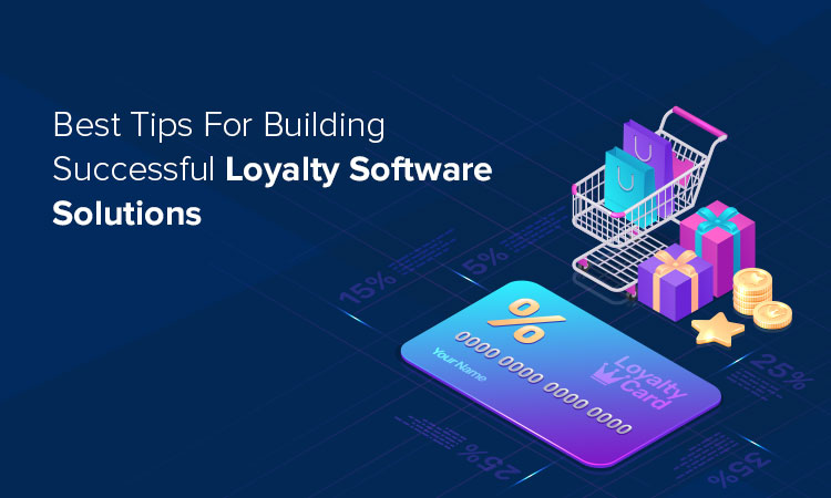 Best Tips For Building Successful Loyalty Software Solutions