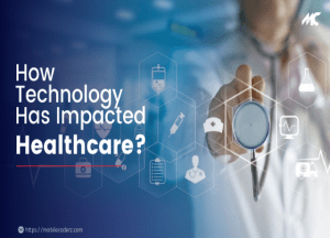 Technology Has Impacted Healthcare