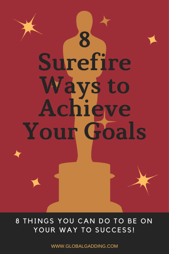 8 Surefire Ways To Achieve Your Goals