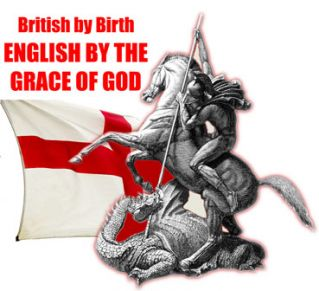 St George - British by birth,, English by grace of god