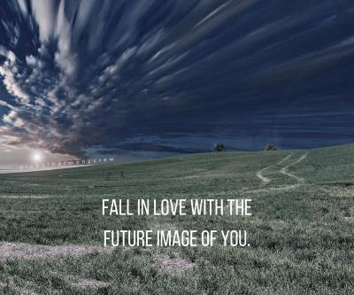 Fall in love with the future image of you