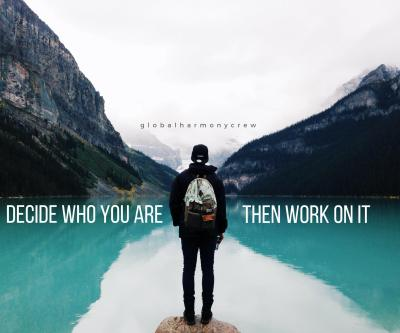 Decide who you are, then work on it