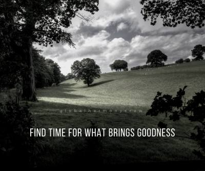 Find the time for what brings goodness