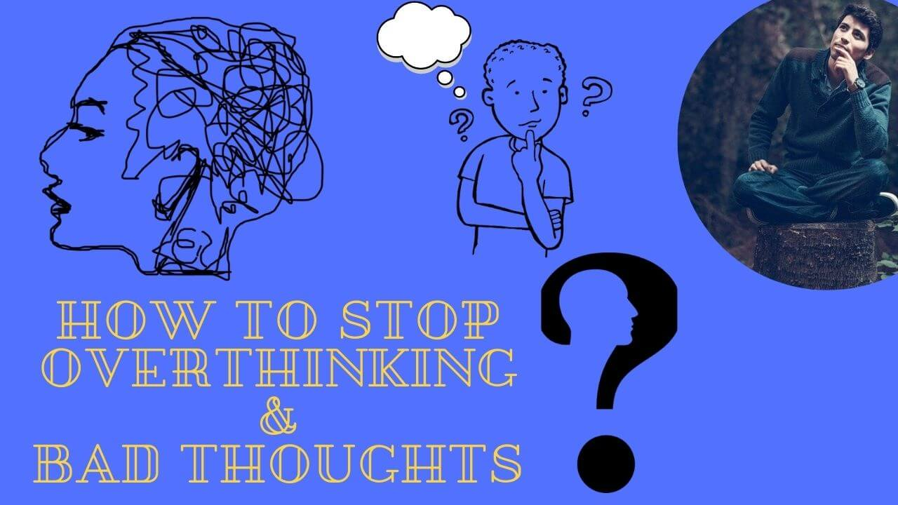 how-to-stop-overthinking-and-bad-thoughts