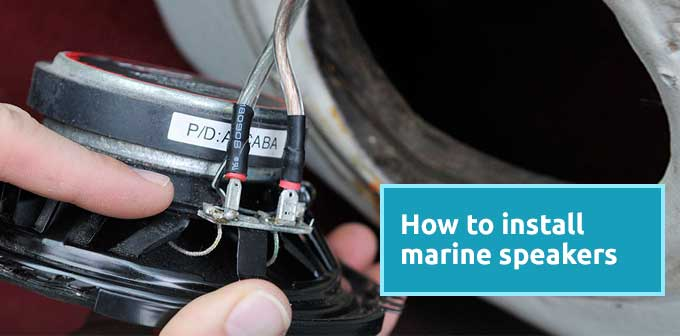 How to Install Marine Speakers? Expert Guide with VIDEO