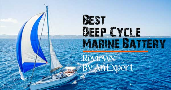 Top 10 Best Deep Cycle Marine Battery For The Money-Reviews 2018