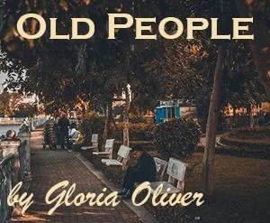 Old People by Gloria Oliver