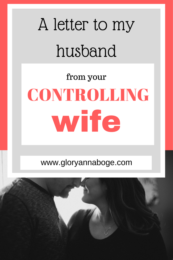 Do you struggling with being a controlling wife? Do you wonder if you're a controlling wife? Maybe you're a husband with a controlling wife and not sure what she's dealing with. Read more to hear this wife's letter to husband as a controlling wife.