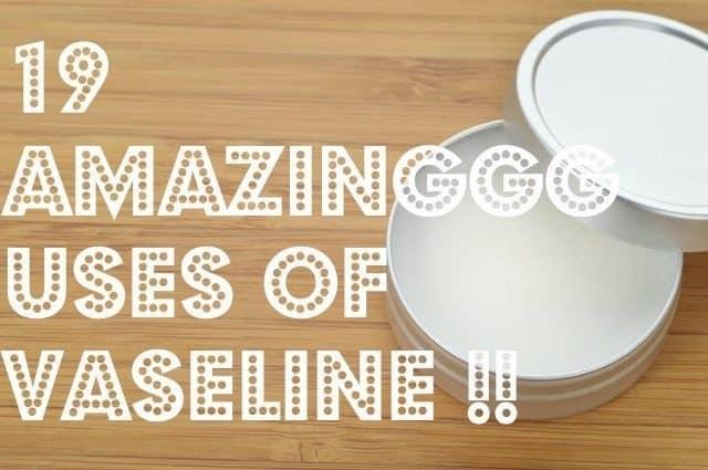 19 AMAZING USES OF VASELINE 1