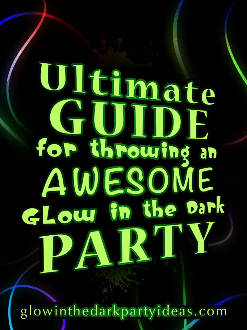 The Ultimate Guide For Throwing An Awesome Glow In The