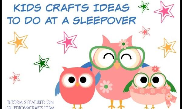 Crafts For Kids To Do At A Sleepover