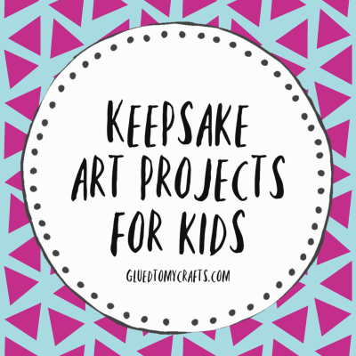 20 Keepsake Art Projects For Kids To Make