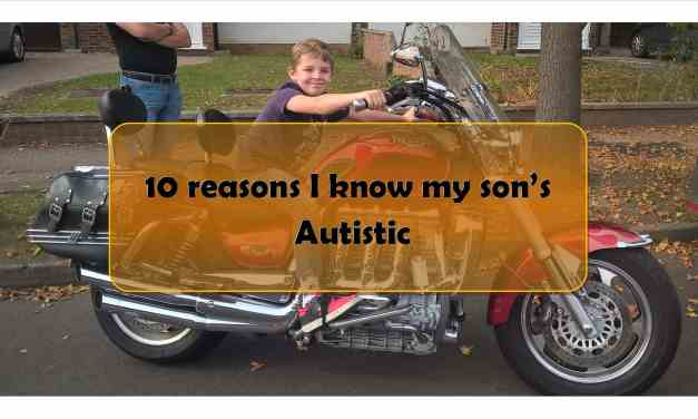 10 reasons I know my son has Autism