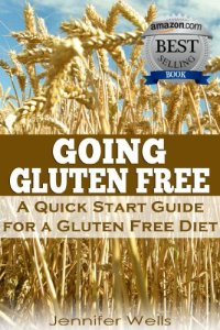Going Gluten Free: A Quick Start Guide for a Gluten-Free Diet Kindle Edition