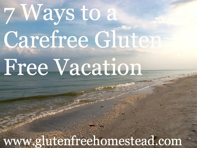 7 Ways To A Carefree Gluten Free Vacation