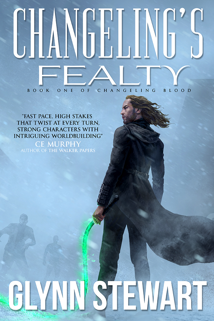 """Changeling's Fealty by Glynn Stewart. """"With a fast pace, high stakes that twist at every turn, strong characters with intriguing worldbuilding, love and loss, CHANGELING'S FEALTY delivers what it promises to!"""" - CE Murphy, author of The Walker Papers"""
