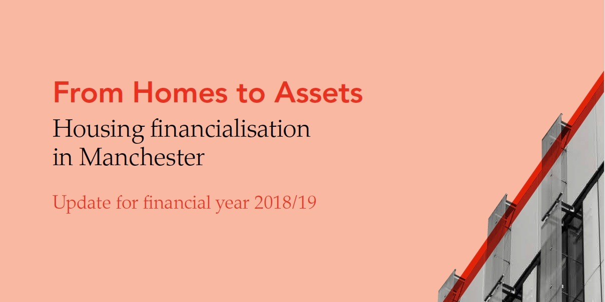 From Homes to Assets: An update on housing financialisation in Manchester for 2018/19