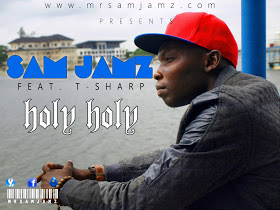 Photo of {New Music} Sam Jamz Ft T-Sharp 'Holy Holy'