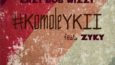 Photo of New Music : Eazy Bob Wizzy ft Zyky – Komolé