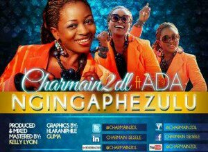 Photo of NEW RELEASE : Charmain2DL ft ADA – Ngingaphezulu