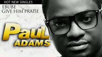 Photo of MusiC : Paul Adams – 'Ebube' & 'He Reigns' (prod by Okey Sokay)