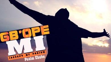 "Photo of New MusiC : Psalm Ebube  – ""Gb'Ope Mi"" + Lyrics [Sunday Choice]"