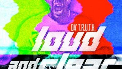 Photo of New Single : Da' T.R.U.T.H. – 'Loud and Clear' Feat. Tedashii & Capital Kings (@truthonduty) + Get On ITunes