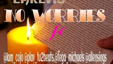 "Photo of MusiC : ""No Worries"" – Earlvis ft. Cojo(@Iam_cojo), TU2(@play_TU2beats), Fega(@fega_micheals) & (@allensings)"