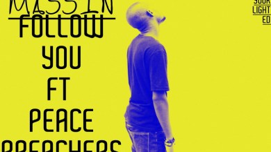 Photo of MusiC : Massin – 'Follow You' ft. Peace Preachers (@ThatBoyMassin) | Zambia