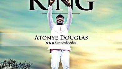 Photo of MUSiC :: Atonye Douglas – Exalt The King