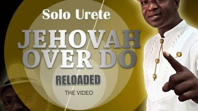 Photo of Lyrics :: Evang. Solo Urete – Jehovah Over Do