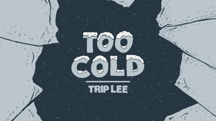 Too Cold - Trip Lee