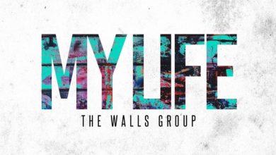 Photo of #GMPSundayChoice :: The Walls Group – My Life | Lyrics