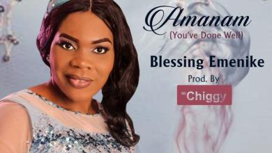 Photo of MUSiC :: Blessing Emenike – Amanam [You've Done Well]