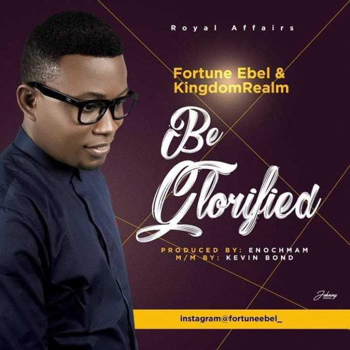 Fortune Abel - Be Glorified