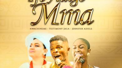 Photo of Nwa Chineme – 'Ife Adigo Mma' feat. Testimony Jaga & Jennifer Adiele