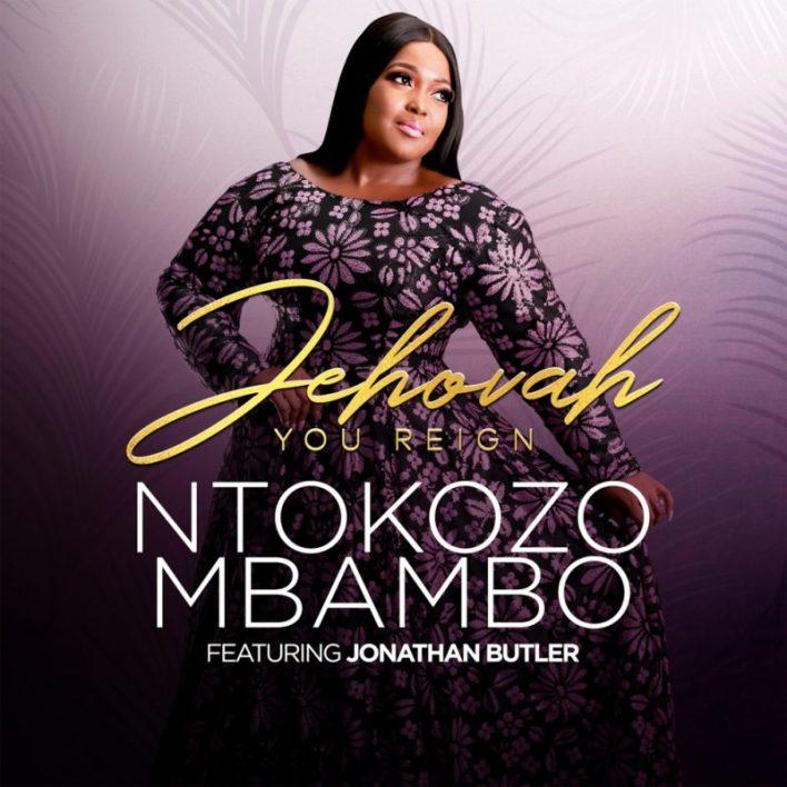 Ntokozo Mbambo_Jonathan Butler_Jehovah_You_Reign
