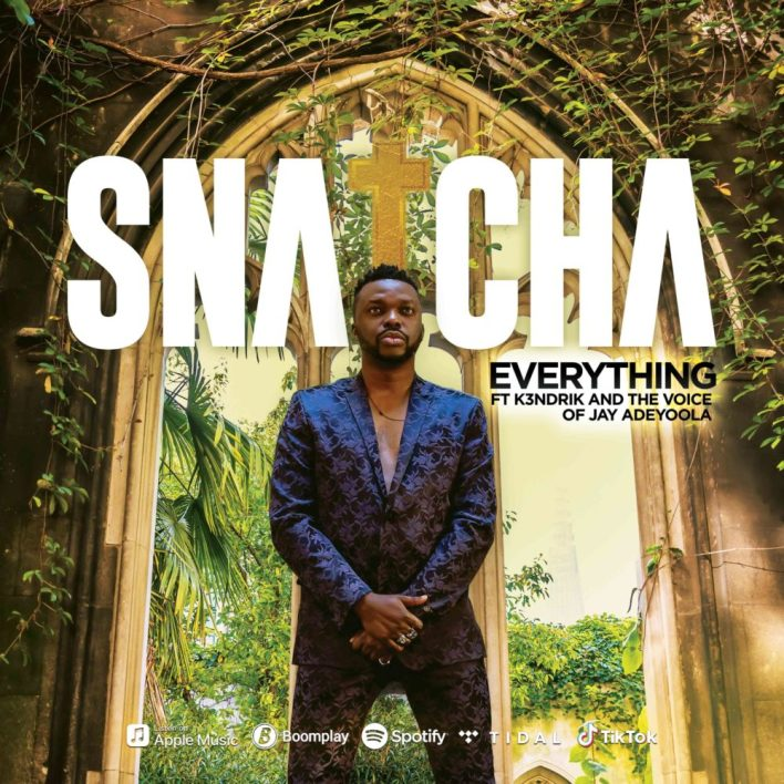 Snatcha-Everything-ft-Voice-of-Jay-Adeyoola-K3ndrick-