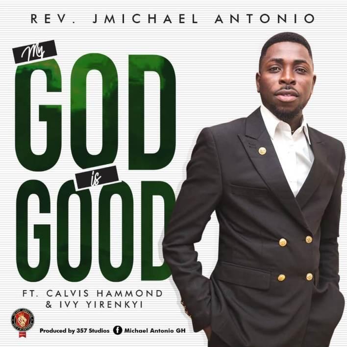 Rev. JMichael Antonio - mY gOD IS gOOD