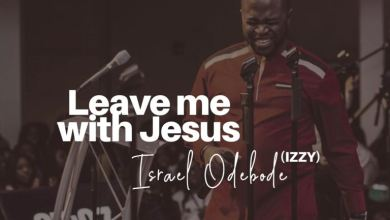 "Photo of Israel Odebode (Izzy): ""Leave Me with Jesus,"" a Moving New Single"