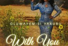 "Photo of Oluwayemisi Yakubu Shares her New Single ""With You"""