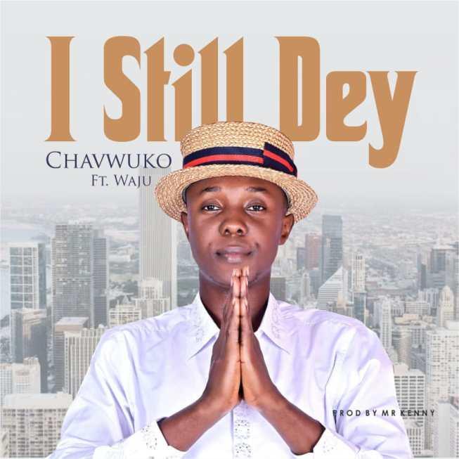 I-Still-Dey-Chavwuko-ft-Waju